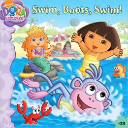 Swim, Boots, Swim! (Dora the Explorer Series)