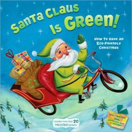 Santa Claus Is Green!: How to Have an Eco-Friendly Christmas (Little Green Books Series)