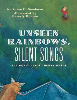 Unseen Rainbows, Silent Songs: The World Of Animal Senses