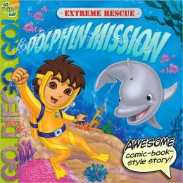 Extreme Rescue: Dolphin Mission (Go, Diego, Go! Series)