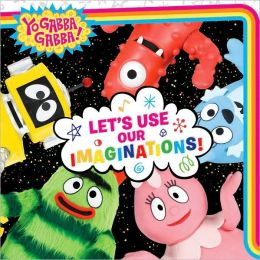 Let's Use Our Imaginations! (Yo Gabba Gabba! Series)