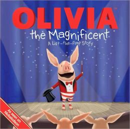 Olivia the Magnificent: A Lift-The-Flap Story