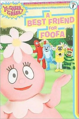 A Best Friend for Foofa (Yo Gabba Gabba Ready-to-Read Series)