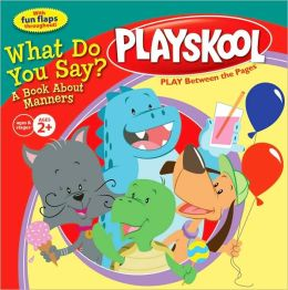 What Do You Say?: A Book About Manners (Playskool Series)