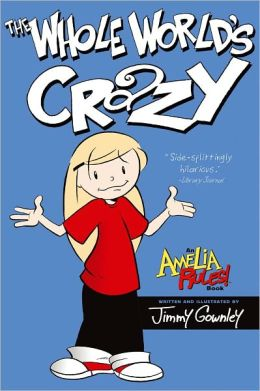The Whole World's Crazy (Amelia Rules! Series)