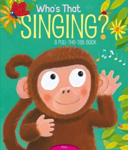 Who's That Singing?: A Pull-the-Tab Book