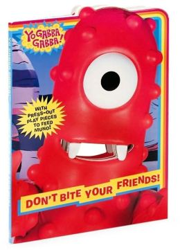 Don't Bite Your Friends! (Yo Gabba Gabba! Series)