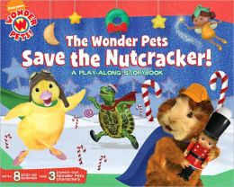 The Wonder Pets Save the Nutcracker!: A Play-Along Storybook (Wonder Pets! Series)