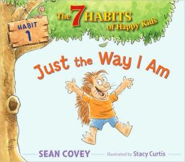 Just the Way I Am (7 Habits of Happy Kids Series #1)