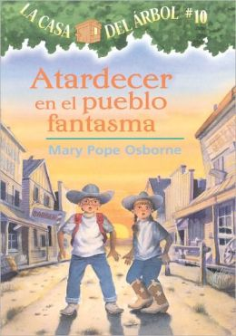 Atardecer en el pueblo fantasma (Ghost Town at Sundown: Magic Tree House Series #10 )