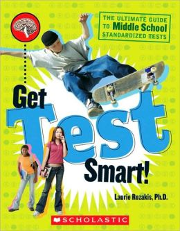 Get Test Smart!: The Ultimate Guide to Middle School Standardized Tests