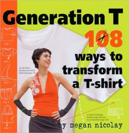 Generation T : 108 Ways to Transform a T-shirt