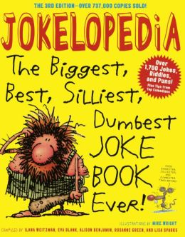 Jokelopedia : The Biggest, Best, Silliest, Dumbest Joke Book Ever