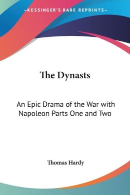The Dynasts: An Epic Drama of the War with Napoleon, Parts One and Two