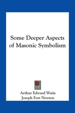 Some Deeper Aspects of Masonic Symbolism