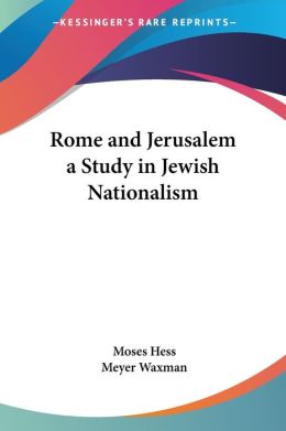 Rome and Jerusalem a Study in Jewish Nat