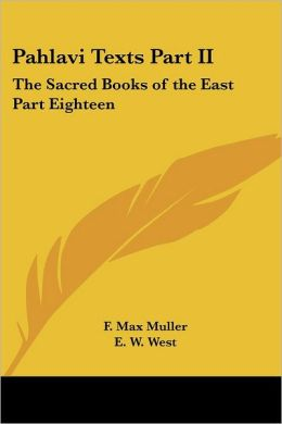 Pahlavi Texts: The Sacred Books of the East