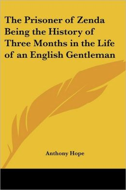The Prisoner of Zenda: Being the History of Three Months in the Life of an English Gentleman