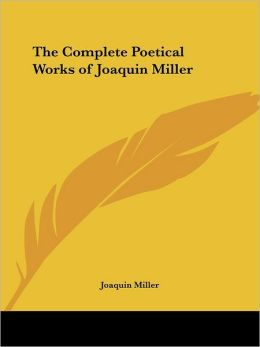Complete Poetical Works of Joaquin Miller