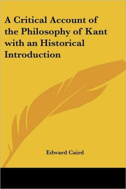 Critical Account of the Philosophy of Kant with an Historical Introduction
