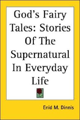 God's Fairy Tales: Stories of the Supernatural in Everyday Life