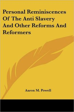 Personal Reminiscences Of The Anti Slavery And Other Reforms And Reformers