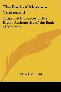 Book of Mormon Vindicated: Scriptural Evidences of the Divine Authenticity of the Book of Mormon