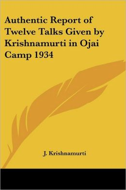 Authentic Report Of Twelve Talks Given By Krishnamurti In Ojai Camp 1934