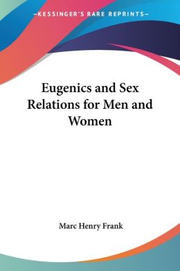 Eugenics and Sex Relations for Men and W