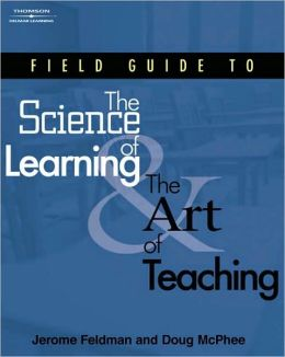 Field Guide to the Science of Learning and the Art of Teaching