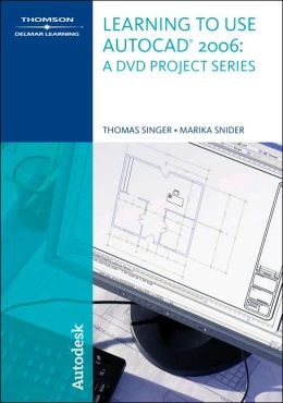 Learning to Use AutoCAD 2006: A DVD Project Series