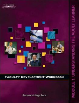 Faculty Development Companion Workbook Module 1: Understanding the Adult Learner