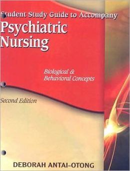 Student Study Guide for Antai-Otong's Psychiatric Nursing: Biological & Behavioral Concepts, 2nd: Biological and Behavioral Concepts