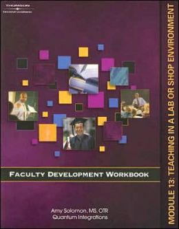 Faculty Development Companion Workbook Module 13:: Teaching in a Lab or Shop Environment