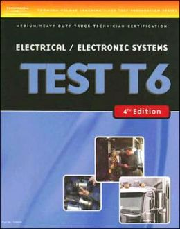 ASE Test Preparation Medium/Heavy Duty Truck Series Test T6 Electrical and Electronic Systems