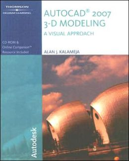 AutoCAD 2007 3-D Modeling: A Visual Approach