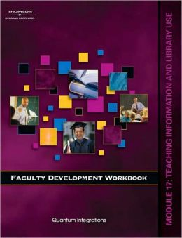 Faculty Development Companion Workbook Module 17:: Teaching Information Literacy