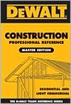 Construction Professional Reference Master Edition: Residental and Light Commerical Construction