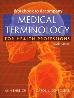 Workbook for Ehrlich/Schroeder's Medical Terminology for Health Professions, 6th