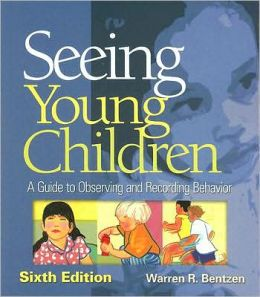 Seeing Young Children: A Guide to Observing and Recording Behavior