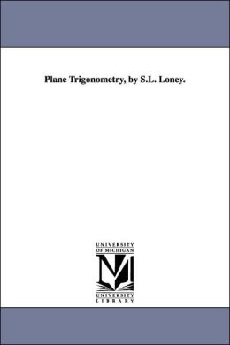 Plane Trigonometry, By S.L. Loney.