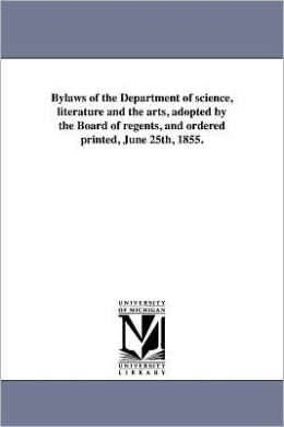 Bylaws of the Department of science, literature and the arts, adopted by the Board of regents, and ordered printed, June 25th, 1855.