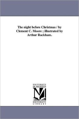 The Night Before Christmas / By Clement C. Moore ; Illustrated By Arthur Rackham.