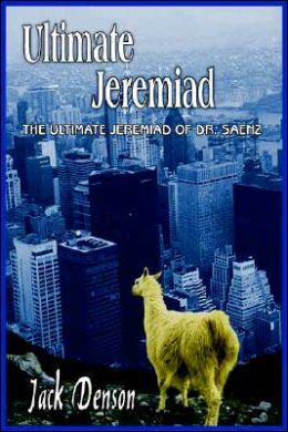 Ultimate Jeremiad:The Ultimate Jeremiad Of Dr. Saenz