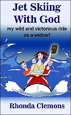 Jet Skiing With God: my wild and victorious ride as a widow! Rhonda Clemons