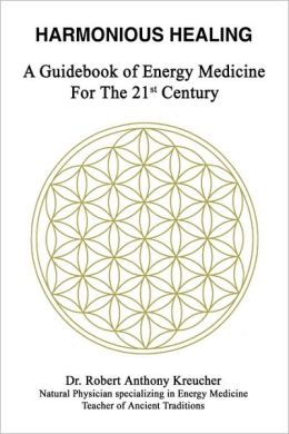 Harmonious Healing: A Guidebook of Energy Medicine for the 21st Century