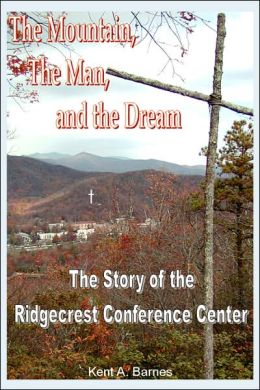 The Mountain, the Man, and the Dream: The Story of the Ridgecrest Conference Center