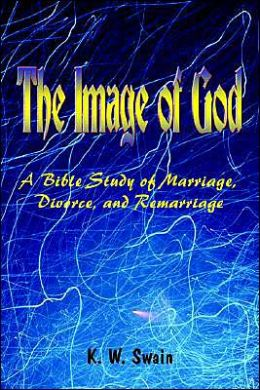 The Image of God: A Bible Study of Marriage, Divorce, and Remarriage