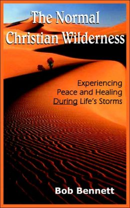 The Normal Christian Wilderness: Experiencing Peace and Healing During Life's Storms