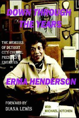 Down Through The Years: The Memoirs of Detroit City Council President Emeritus Erma Henderson